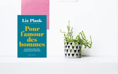 Pour l'amour des hommes de Liz Plank